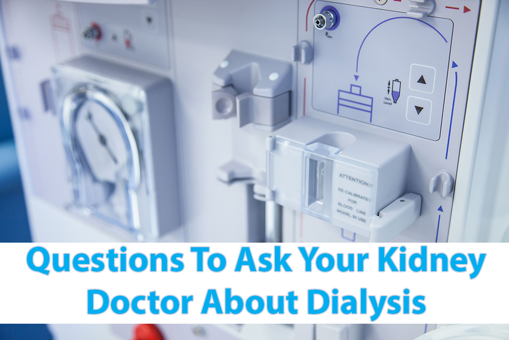 Questions To Ask Your Kidney Doctor About Dialysis