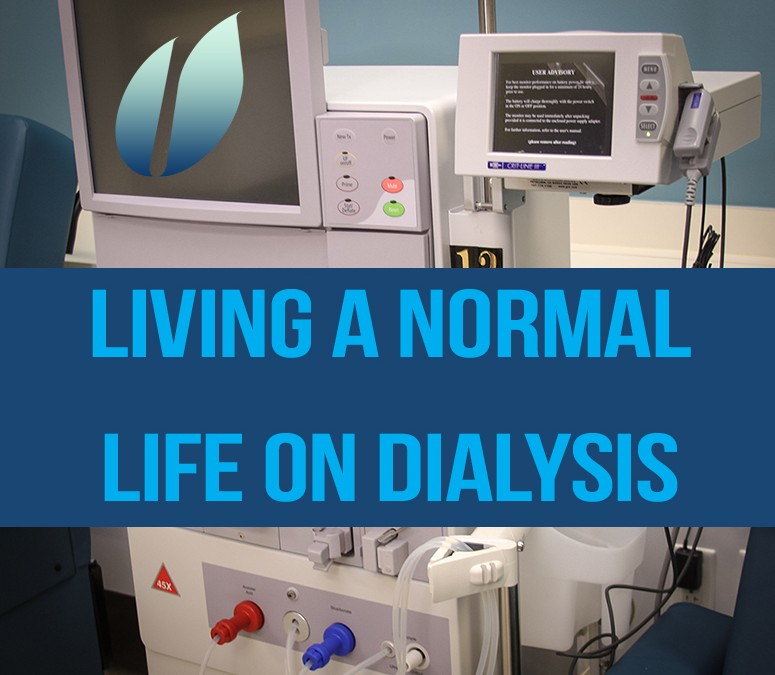 Living A Normal Life On Dialysis